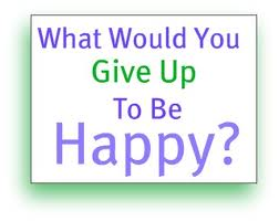 what would you give up to be happy 5 Things to Give Up to Be Happy at Work